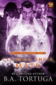 Claiming Their Mate - B.A. Tortuga