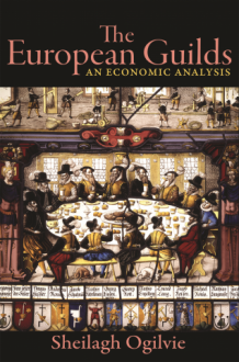 The European Guilds: An Economic Analysis - Sheilagh Ogilvie