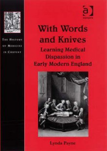 With Words and Knives: Learning Medical Dispassion in Early Modern England - Lynda Payne