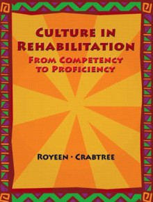 Culture in Rehabilitation: From Competency to Proficiency - Matin Royeen, Jeffrey L. Crabtree