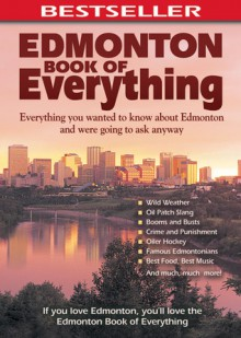 Edmonton Book of Everything: Everything You Wanted to Know About Edmonton and Were Going to Ask Anyway - Cheryl Mahaffy, Cheryl Mahaffy
