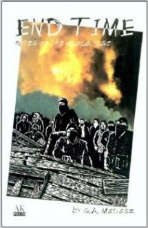 Endtime: Notes on the Apocalypse - G.A. Matiasz