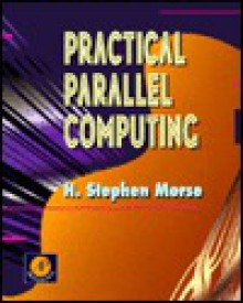 Practical Parallel Computing - J. Stephen Morse, J. Stephen Morse