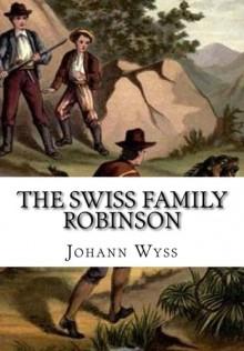 The Swiss Family Robinson - Johann David Wyss