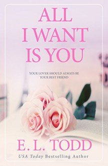 All I Want Is You (Forever and Ever Book 1) - E.L. Todd