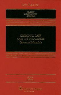 Criminal Law and Its Processes: Cases And Materials - Sanford H. Kadish, Stephen J. Schulhofer