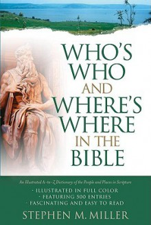 Who's Who And Where's Where in The Bible - Stephen Miller