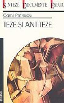 Teze şi antiteze - Camil Petrescu