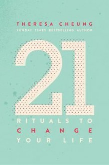 21 Rituals to change your life - Theresa Cheung