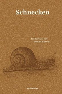 Schnecken: Ein Portrait (Naturkunden) - Florian Werner, Judith Schalansky