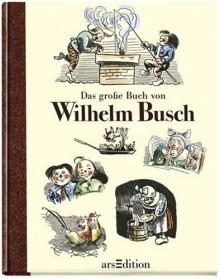 Das große Buch von Wilhelm Busch - Wilhelm Busch