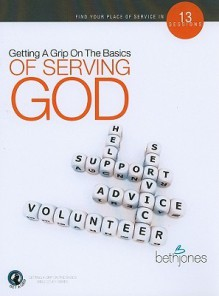 Getting a Grip on the Basics of Serving God - Beth Jones