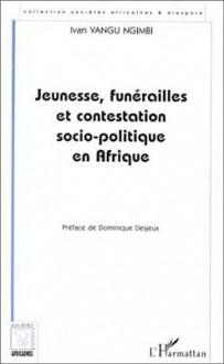 Jeunesse, Funerailles Et Contestation Socio-Politique En Afrique: Le Cas de L'Ex-Zaire - I. Vangu Ngimbi