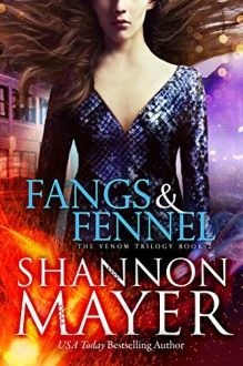 Fangs and Fennel (The Venom Trilogy) - Shannon Mayer