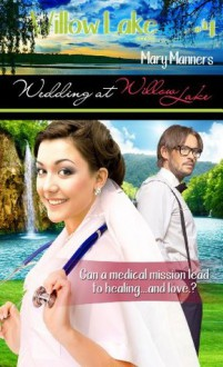 Wedding at Willow Lake (Willow Lake #4) - Mary Manners
