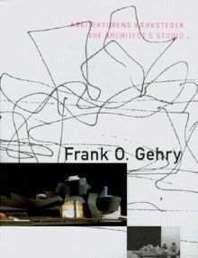 Frank O. Gehry: Arkitekturens Vaerksteder / The Architect's - Frank O. Gehry, Nicolai Duroussoff