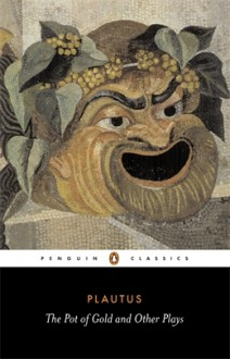The Pot of Gold and Other Plays - Plautus, E.F. Watling