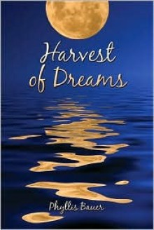 Harvest of Dreams - Phyllis Bauer
