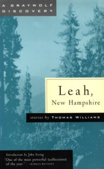 Leah, New Hampshire: The Collected Stories of Thomas Williams - Thomas Williams, John Irving