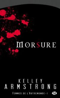 Morsure (Femmes de l'Autremonde, #1) - Kelley Armstrong, Mélanie Fazi