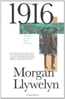 1916: A Novel of the Irish Rebellion - Morgan Llywelyn
