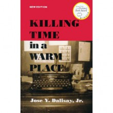Killing Time in a Warm Place - Jose Y. Dalisay Jr.