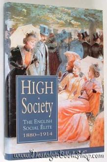 High Society: The English Social Elite, 1880-1914 (Social History) - Pamela Horn