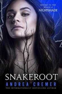Snakeroot: A Nightshade Novel - Andrea Cremer