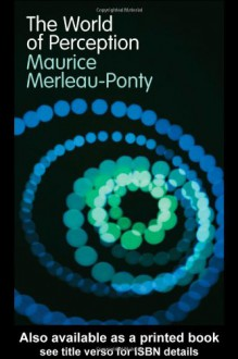 The World of Perception - Maurice Merleau-Ponty, Oliver Davis, Stéphanie Ménasé, Thomas Baldwin