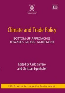 Climate and Trade Policy: Bottom-Up Approaches Towards Global Agreement - Carlo Carraro