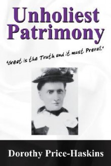 Unholiest Patrimony: Great Is the Truth and It Must Prevail ...' - Dorothy Price Haskins