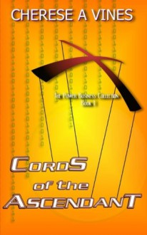 Cords of the Ascendant (The Power Business) (Volume 1) - Cherese A. Vines