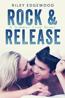 Rock & Release (Summer Love Series Book 1) - Riley Edgewood