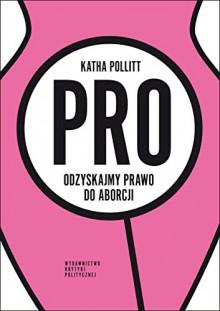 Pro Odzyskajmy prawo do aborcji - Katha Pollitt