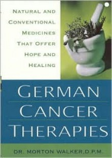 German Cancer Therapies: Natural and Conventional Medicines That Offer Hope and Healing - Morton Walker