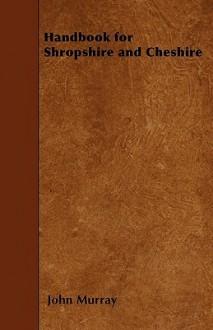 Handbook for Shropshire and Cheshire - John Murray