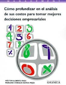 Como Profundizar en el Analisis de Sus Costos Para Tomar Mejores Decisiones Empresariales - Hector Alberto Faga