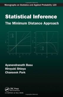 Statistical Inference: The Minimum Distance Approach - Ayanendranath Basu, Hiroyuki Shioya, Chanseok Park