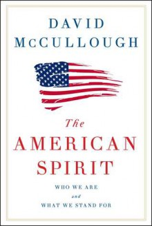 The American Spirit: Who We Are and What We Stand For - David McCullough