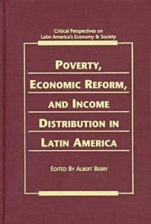 Poverty, Economic Reform, and Income Distribution in Latin America - Albert Berry