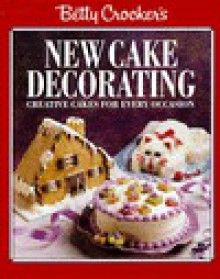 Betty Crocker's New Cake Decorating: Creative Cakes for Every Occasion - Betty Crocker