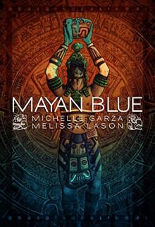 Mayan Blue - Melissa Lason,Michelle L. De La Garza