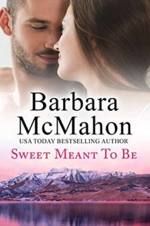 Sweet Meant to Be - Barbara McMahon