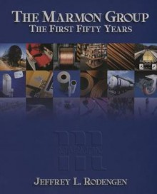 The Marmon Group: The First Fifty Years - Jeffrey L. Rodengen