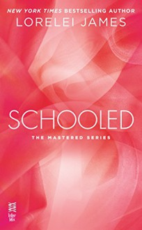 Schooled: The Mastered Series - Lorelei James