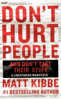Don't Hurt People and Don't Take Their Stuff - Matt Kibbe