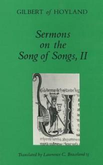 Sermons on the Song of Songs, II - of Hoyland Gilbert