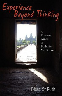 Experience Beyond Thinking: A Practical Guide to Buddhist Meditation - Diana St Ruth