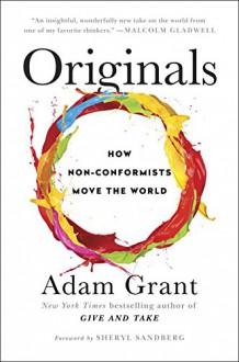 Originals: How Non-Conformists Move the World - Sheryl Sandberg, Adam Grant
