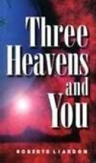 Three heavens and you - Roberts Liardon
